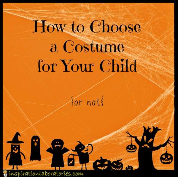How to Choose a Costume for Your Child {or not}