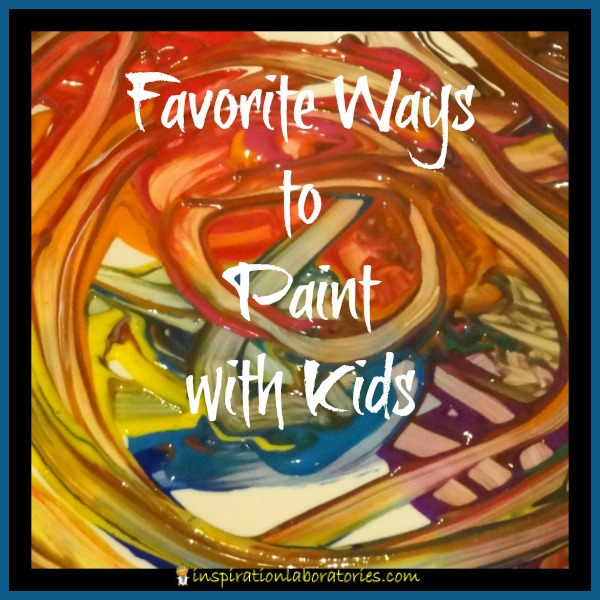 Favorite Ways to Paint with Kids