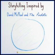 Storytelling Inspired by David McPhail and The Puddle {Virtual Book Club for Kids}