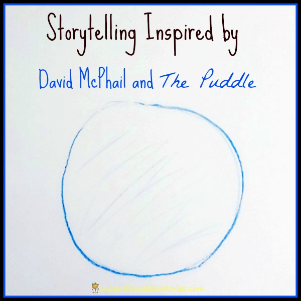 Storytelling Inspired by David McPhail and The Puddle
