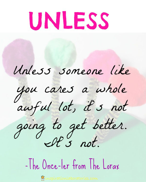 """Unless someone like you cares a whole awful lot..."" quote from The Lorax by Dr. Seuss"