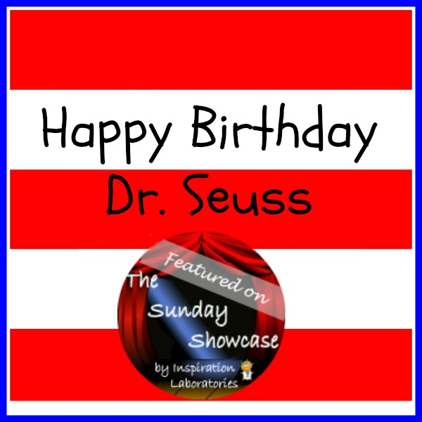 Happy Birthday Dr. Seuss - Seuss Inspired Activities Featured on the Sunday Showcase at Inspiration Laboratories