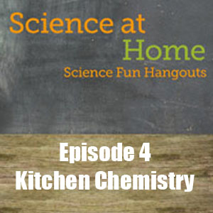 Science at Home Episode 4 Kitchen Chemistry