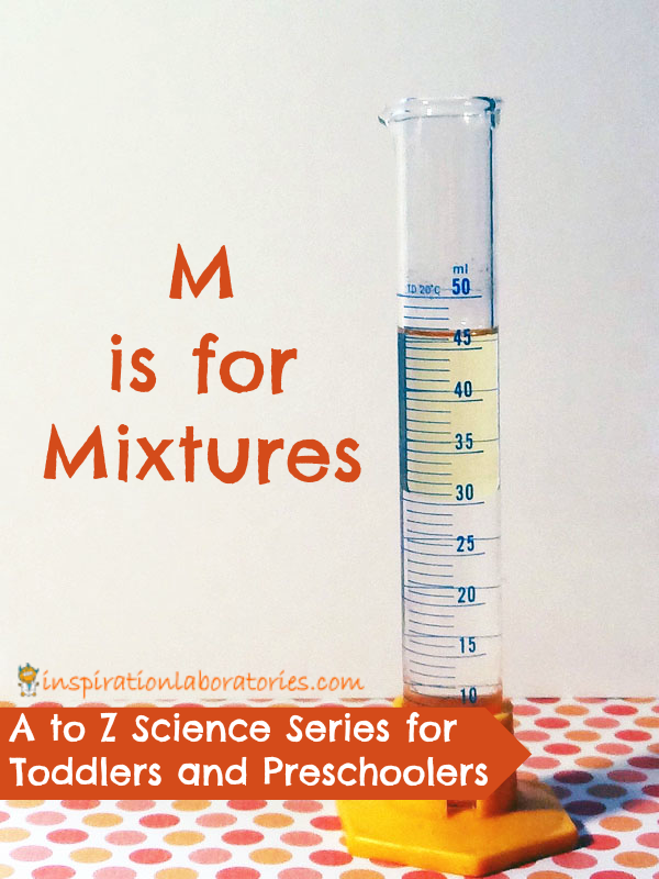 M is for Mixtures - part of the A to Z Science series for toddlers and preschoolers at Inspiration Laboratories