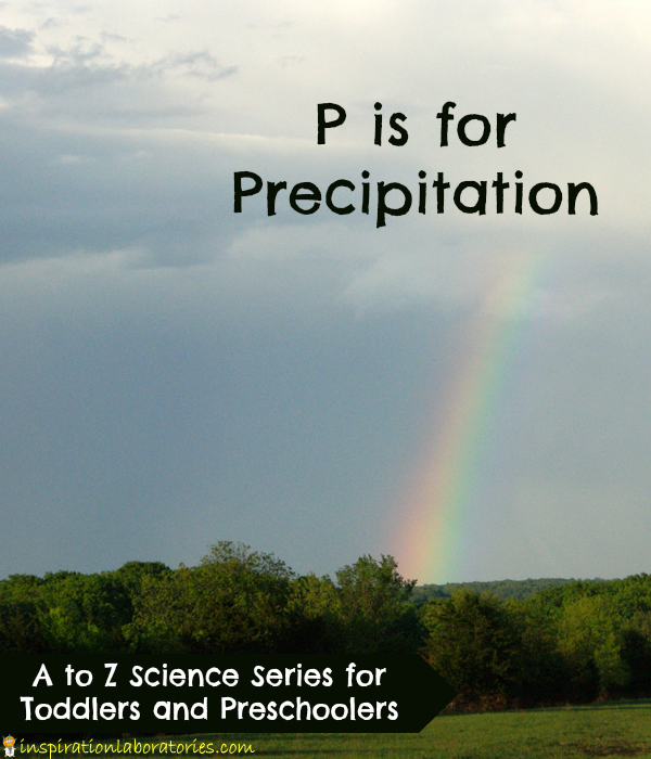 P is for Precipitation - part of the A to Z Science series at Inspiration Laboratories