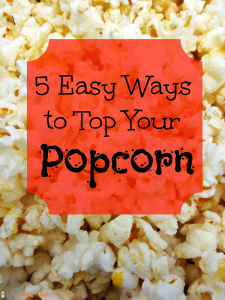 5 Easy Ways to Top Your Popcorn {Perfect for Family Movie Night}