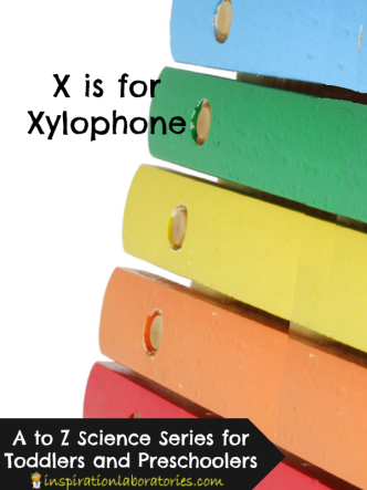 X is for Xylophone - part of the A to Z Science series for toddlers and preschoolers at Inspiration Laboratories